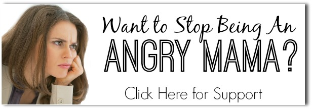 Support to stop being an angry mom.